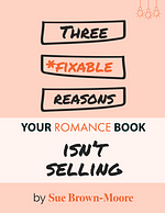 Three Fixable Reasons Your Romance Book Isn't Selling: A guide for romance writers by Sue Brown-Moore
